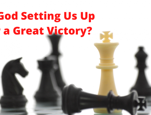 IS GOD SETTING US UP FOR A GREAT VICTORY?