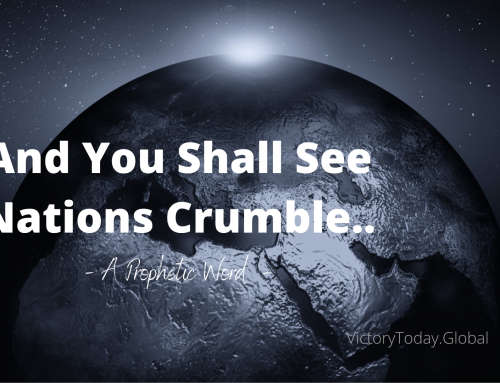YOU SHALL SEE NATIONS CRUMBLE